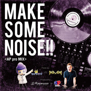 MAKE SOME NOISE!! (APpro MIX) [feat. Ammona]